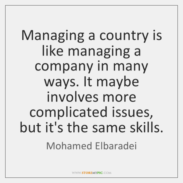 Managing a country is like managing a company in many ways. It ...