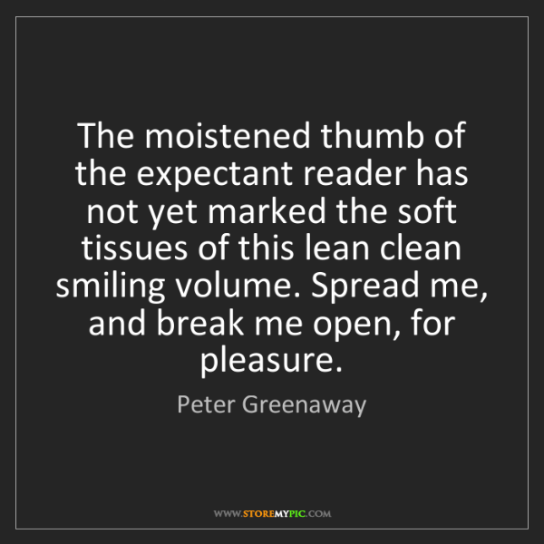 Peter Greenaway: The moistened thumb of the expectant reader has not yet...