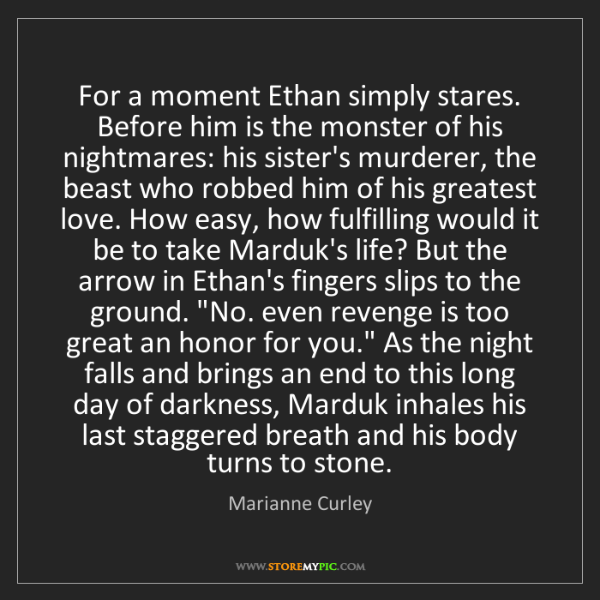 Marianne Curley: For a moment Ethan simply stares. Before him is the monster...