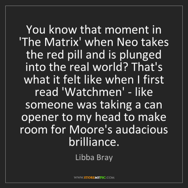 Libba Bray: You know that moment in 'The Matrix' when Neo takes the...