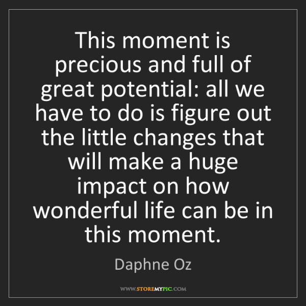 Daphne Oz: This moment is precious and full of great potential:...