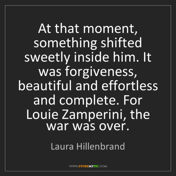 Laura Hillenbrand: At that moment, something shifted sweetly inside him....