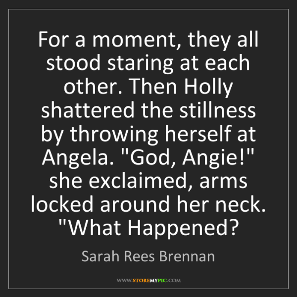Sarah Rees Brennan: For a moment, they all stood staring at each other. Then...