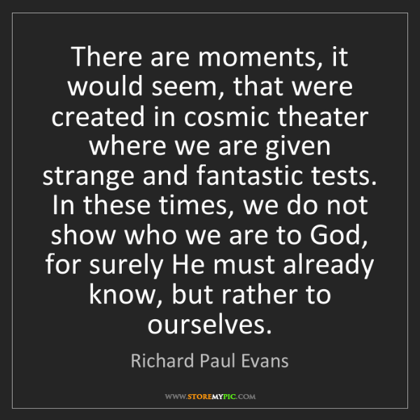 Richard Paul Evans: There are moments, it would seem, that were created in...