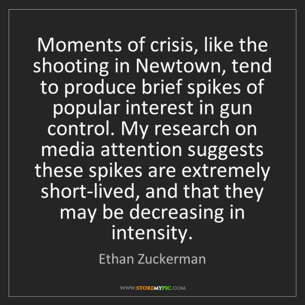 Ethan Zuckerman: Moments of crisis, like the shooting in Newtown, tend...