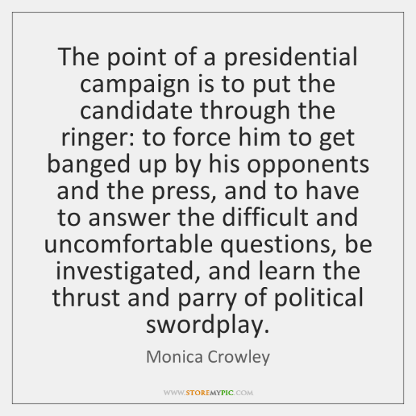 The point of a presidential campaign is to put the candidate through ...