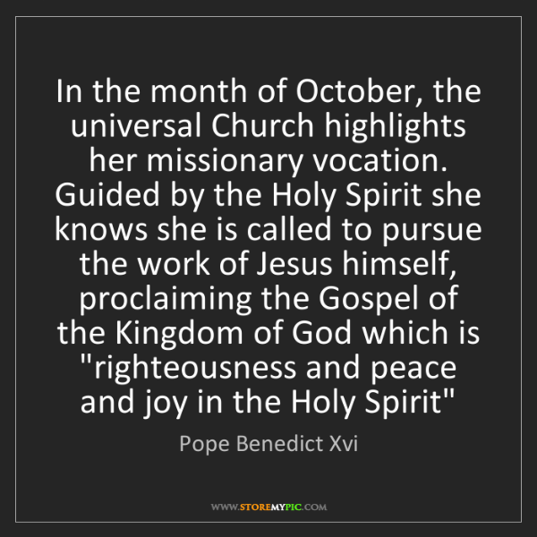 Pope Benedict Xvi: In the month of October, the universal Church highlights...