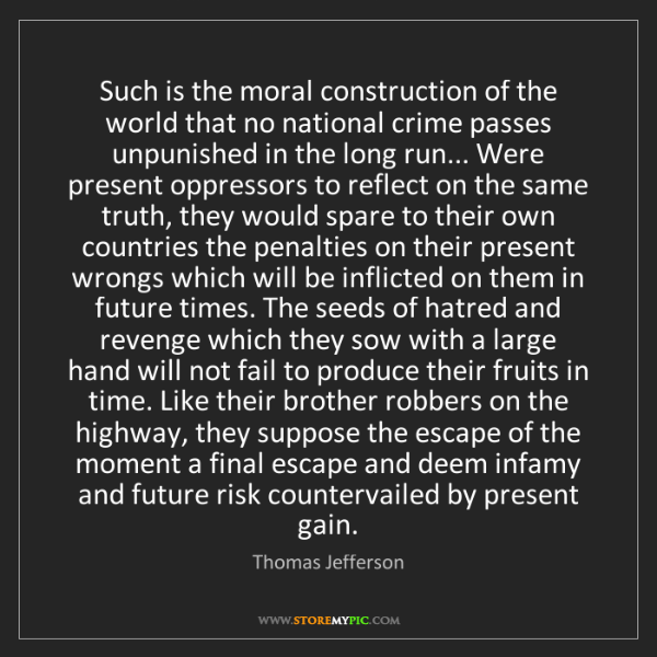 Thomas Jefferson: Such is the moral construction of the world that no national...