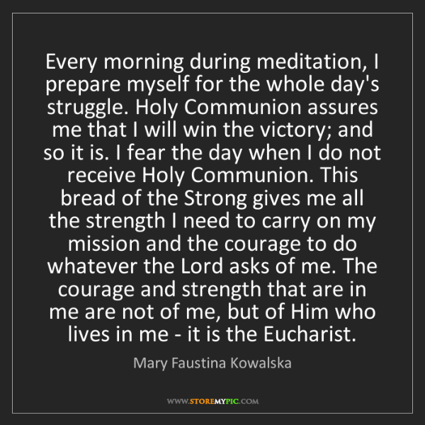 Mary Faustina Kowalska: Every morning during meditation, I prepare myself for...