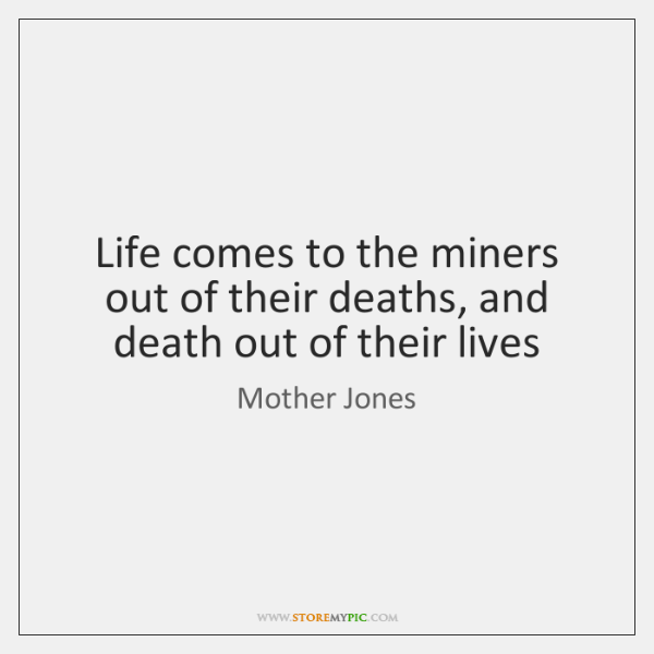Life comes to the miners out of their deaths, and death out ...