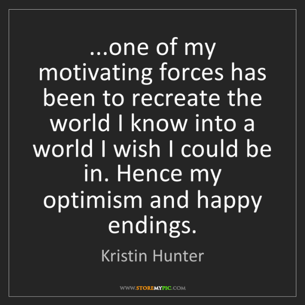 Kristin Hunter: ...one of my motivating forces has been to recreate the...