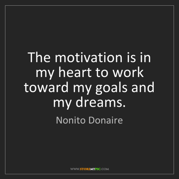 Nonito Donaire: The motivation is in my heart to work toward my goals...
