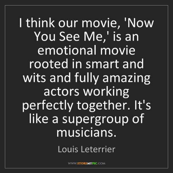 Louis Leterrier: I think our movie, 'Now You See Me,' is an emotional...
