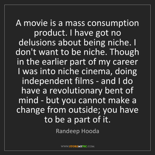 Randeep Hooda: A movie is a mass consumption product. I have got no...
