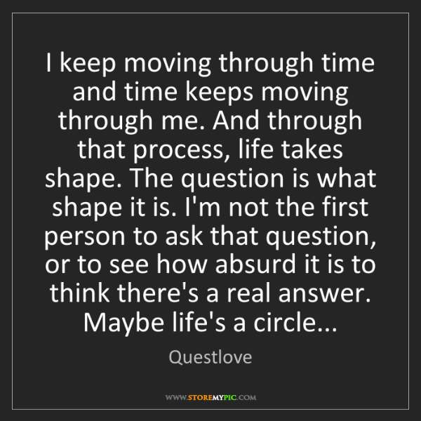 Questlove: I keep moving through time and time keeps moving through...