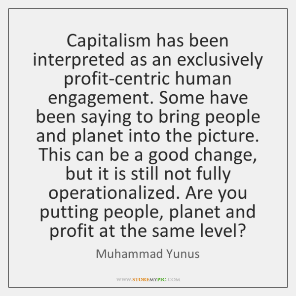 Capitalism has been interpreted as an exclusively profit-centric human engagement. Some have ...