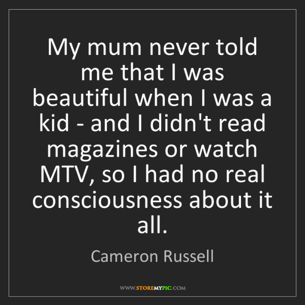 Cameron Russell: My mum never told me that I was beautiful when I was...