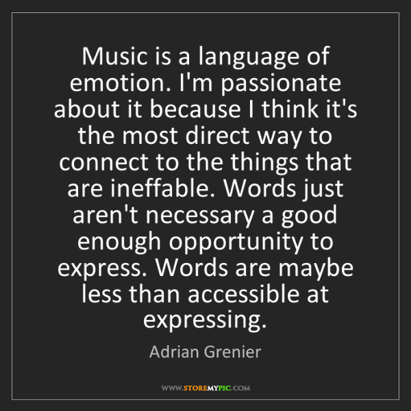 Adrian Grenier: Music is a language of emotion. I'm passionate about...