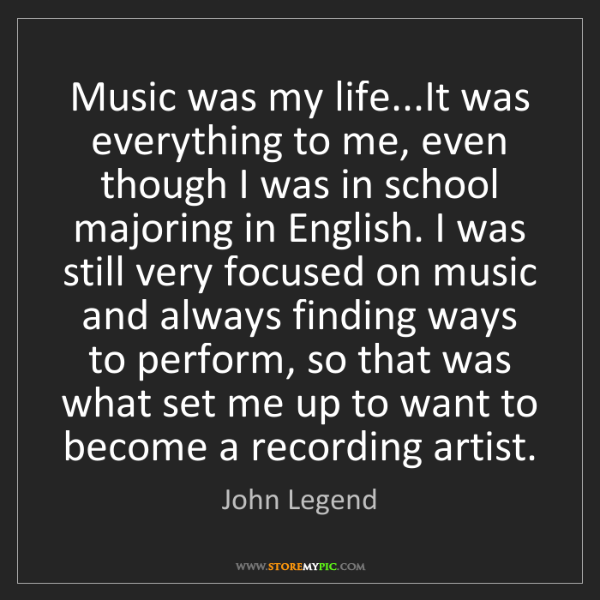 John Legend: Music was my life...It was everything to me, even though...