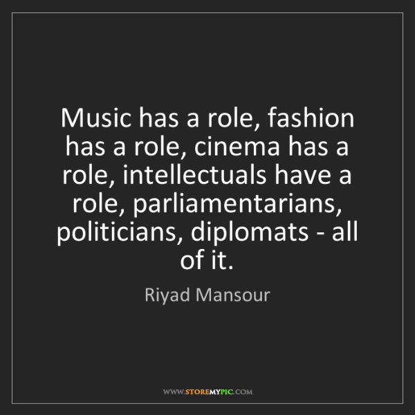 Riyad Mansour: Music has a role, fashion has a role, cinema has a role,...