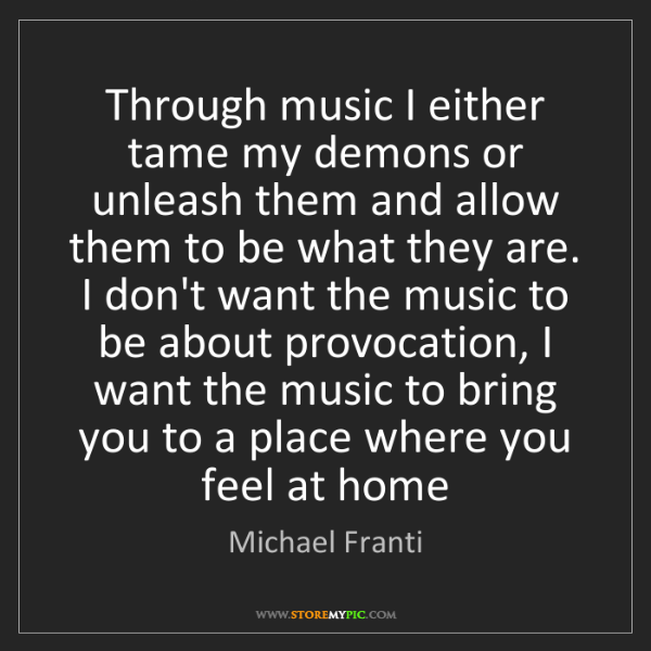 Michael Franti: Through music I either tame my demons or unleash them...