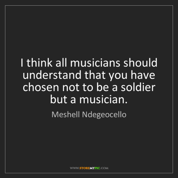 Meshell Ndegeocello: I think all musicians should understand that you have...