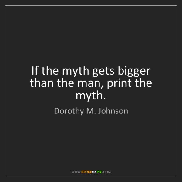 Dorothy M. Johnson: If the myth gets bigger than the man, print the myth.