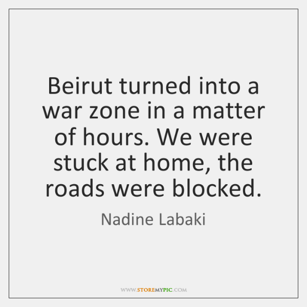 Beirut turned into a war zone in a matter of hours. We ...