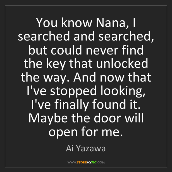 Ai Yazawa: You know Nana, I searched and searched, but could never...