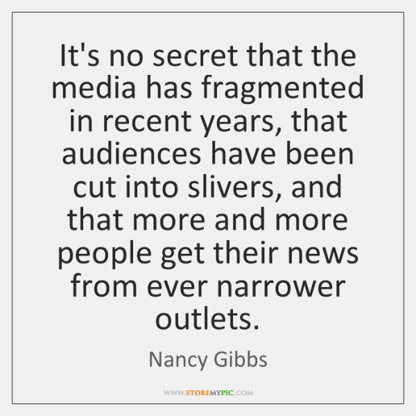 It's no secret that the media has fragmented in recent years, that ...