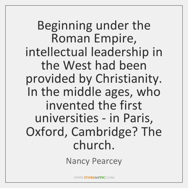 Beginning under the Roman Empire, intellectual leadership in the West had been ...