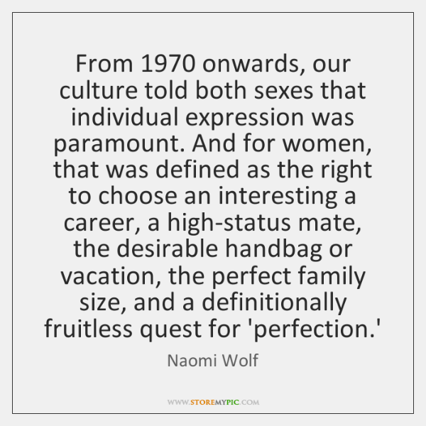 From 1970 onwards, our culture told both sexes that individual expression was paramount. ...