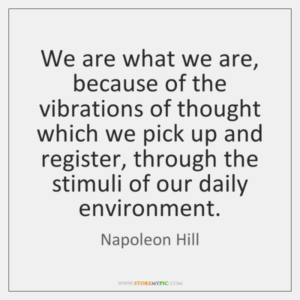 We are what we are, because of the vibrations of thought which ...