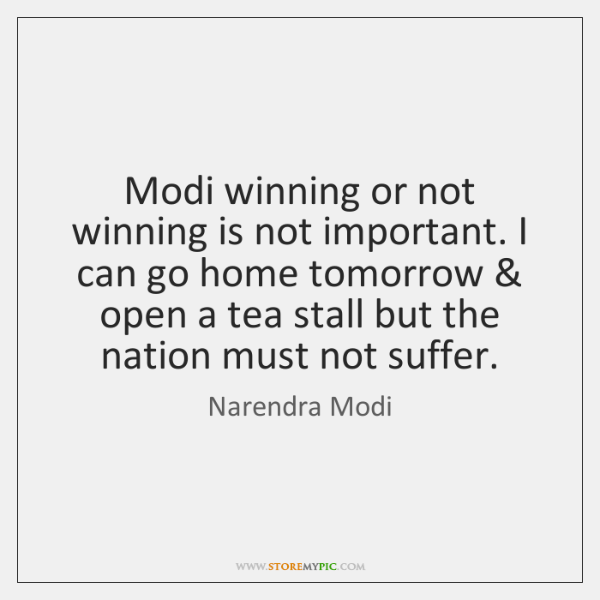 Modi winning or not winning is not important. I can go home ...