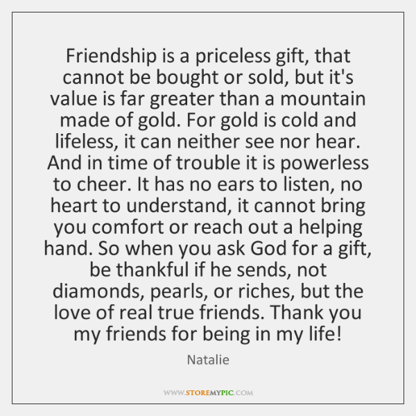 Friendship is a priceless gift, that cannot be bought or sold, but ...