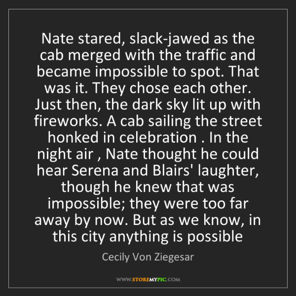 Cecily Von Ziegesar: Nate stared, slack-jawed as the cab merged with the traffic...