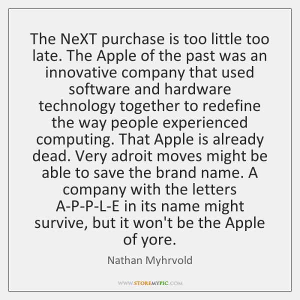 The NeXT purchase is too little too late. The Apple of the ...