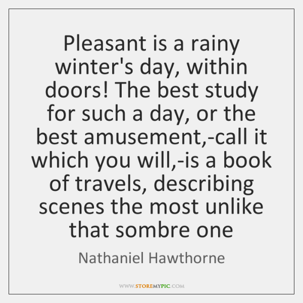 Pleasant is a rainy winter's day, within doors! The best study for ...