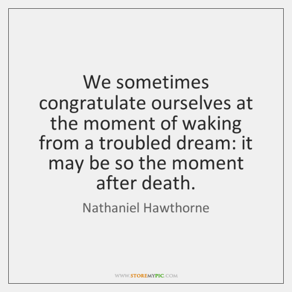 We sometimes congratulate ourselves at the moment of waking from a troubled ...