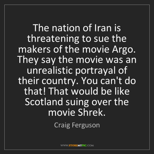 Craig Ferguson: The nation of Iran is threatening to sue the makers of...