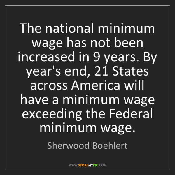 Sherwood Boehlert: The national minimum wage has not been increased in 9...