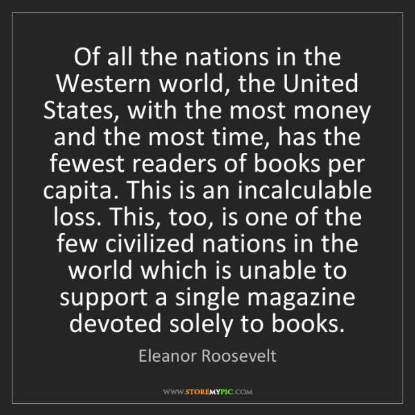 Eleanor Roosevelt: Of all the nations in the Western world, the United States,...