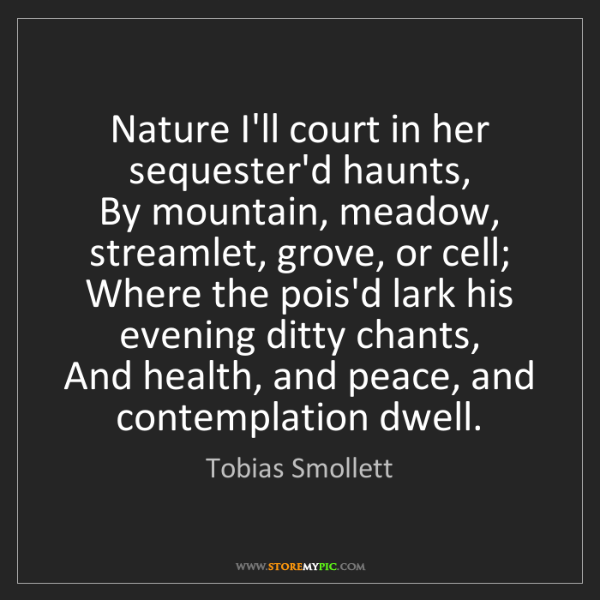Tobias Smollett: Nature I'll court in her sequester'd haunts,  By mountain,...