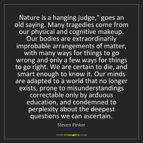 """Steven Pinker: Nature is a hanging judge,"""" goes an old saying. Many..."""