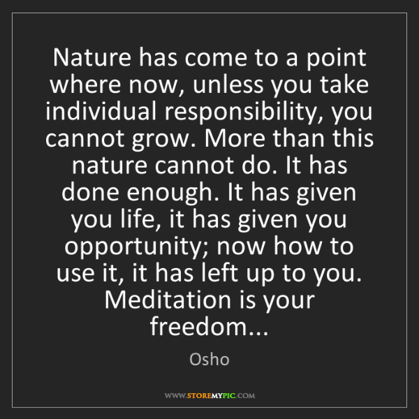Osho: Nature has come to a point where now, unless you take...