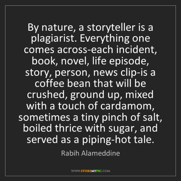 Rabih Alameddine: By nature, a storyteller is a plagiarist. Everything...