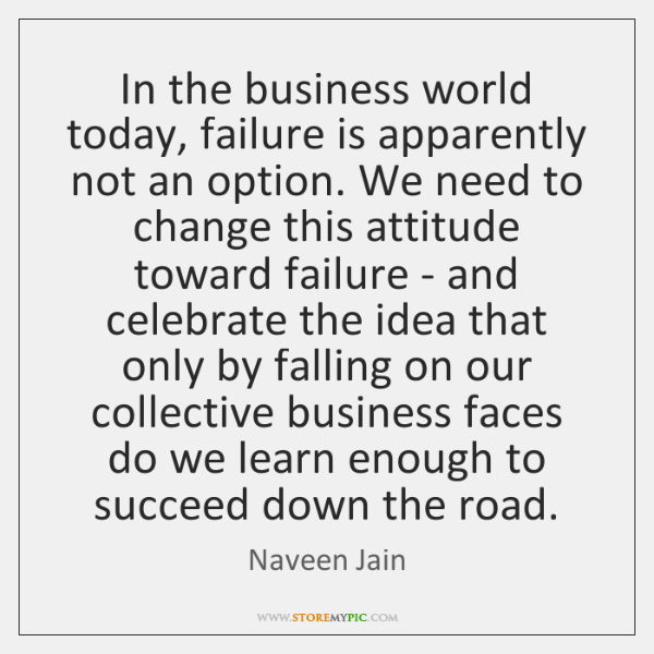In the business world today, failure is apparently not an option. We ...