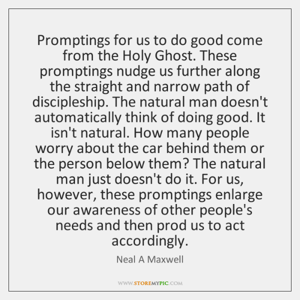 Promptings for us to do good come from the Holy Ghost. These ...