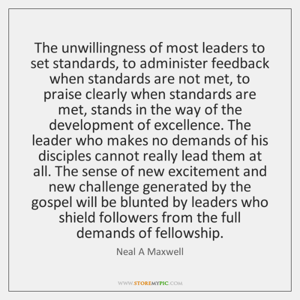 The unwillingness of most leaders to set standards, to administer feedback when ...