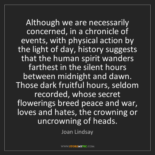 Joan Lindsay: Although we are necessarily concerned, in a chronicle...